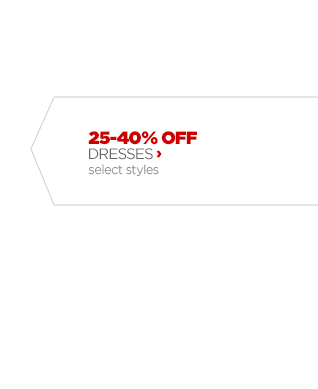 25–40% OFF DRESSES ›  select  styles