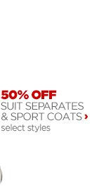 50% OFF SUIT SEPARATES & SPORT  COATS›  select styles