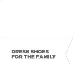 DRESS SHOES FOR THE FAMILY