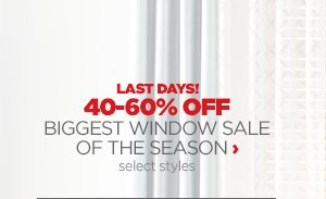 LAST DAYS! 4O–60% OFF BIGGEST  WINDOW  SALE OF THE SEASON › select styles