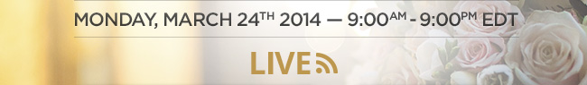 LIVE on Monday, March 24th 2014 -- 9:00AM-9:00PM EDT