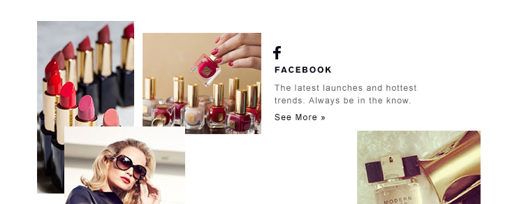 FACEBOOK The latest launches and hottesttrends. Always be in the know. See more »