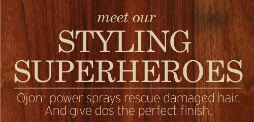 meet our STYLING SUPERHEROES Ojon power sprays rescue damaged hair And give dos the perfect finish