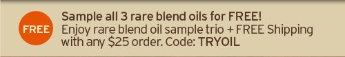 Sample all 3 rare blend oils for FREE Enjoy rare belnd oil sample trio plus FREE Shipping with any 25 dollars order Code TRYOIL