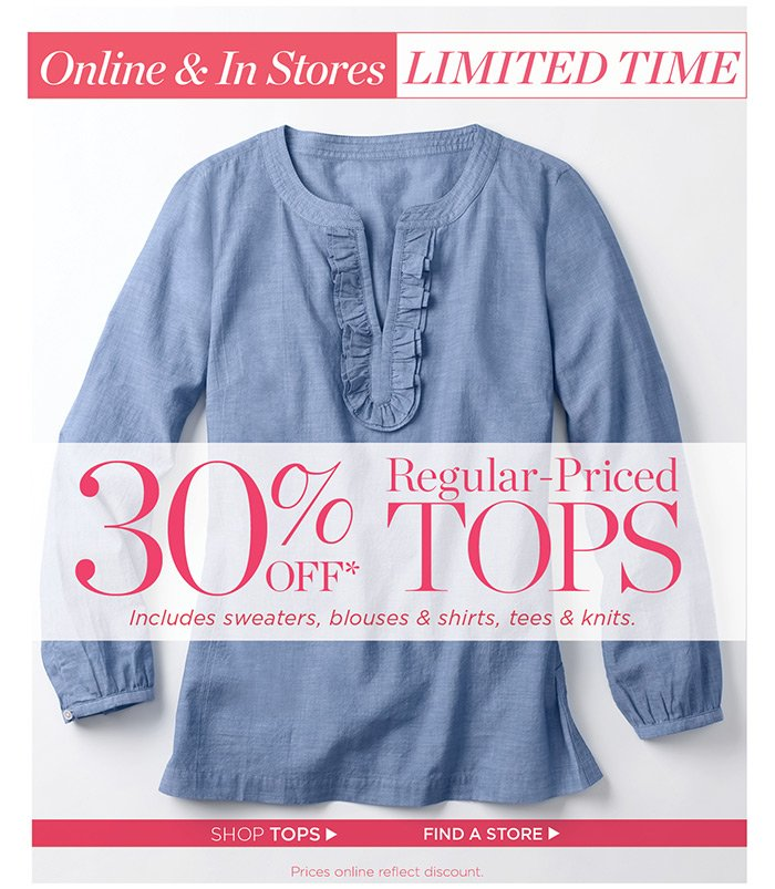 30% off regular-priced tops. Shop Tops. Find a Store. Includes sweaters, blouses and shirts, also, tees and knits. Prices online reflect discount.