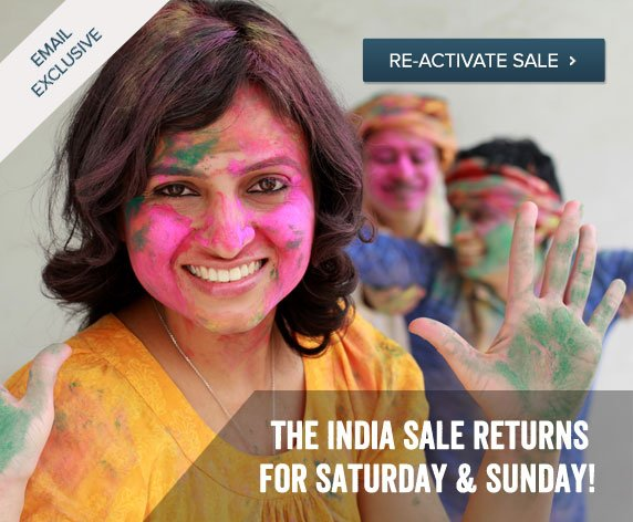 The India Sale returns For Saturday and Sunday - Email Exclusive - Re-Activate Sale