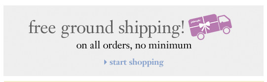 free ground shipping! on all orders, no minimum. start shopping