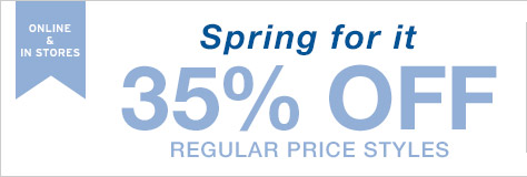 ONLINE & IN STORES   Spring for it   35% OFF REGULAR PRICE STYLES