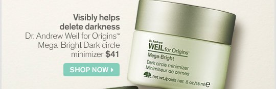 Visibly helps delete darkness Dr Andrew Weil for Origins Mega Bright Dark circle minimizer 41 dollars SHOP NOW