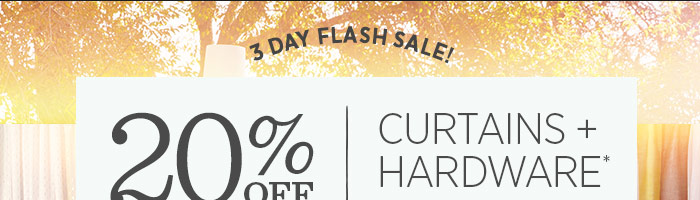 3 Day Flash Sale! 20% Off Curtains + Hardware*