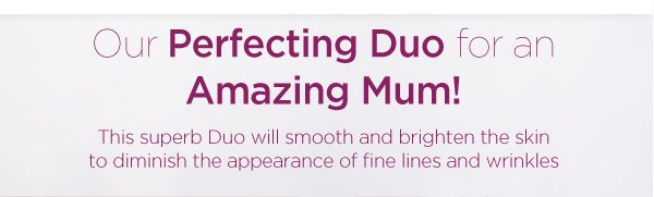 Our Perfecting Duo for an Amazing Mum, only £35!