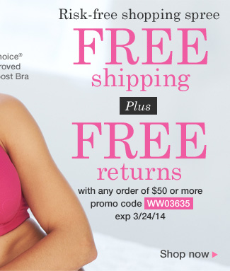 Free Shipping and Free Returns with any order of $50 or more. Use promo code WW03635. Expires 3/24/14