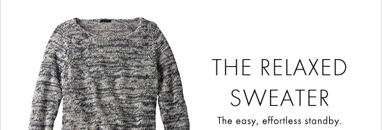 The Relaxed Sweater The easy, effortless standby.