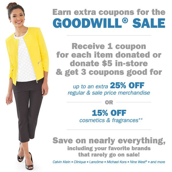 Earn extra coupons for the Goodwill® Sale! Donate $5 in-store and get 3 coupons good for up to an extra 25% off regular and sale price merchandise OR 15% off cosmetics and fragrances** Find a store.