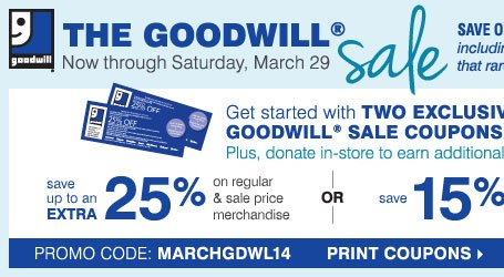 The Goodwill® Sale - Save on nearly everything, including top designer brands that rarely go on sale! Get started with TWO EXCLUSIVE COUPONS! Plus, donate in-store to earn additional coupons! Save up to an extra 25% on regular and sale price merchandise OR save 15% on cosmetics and fragrances* Print coupons.