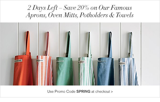 2 Days Left – Save 20% on Our Famous Aprons, Oven Mitts, Potholders & Towels - Use Promo Code SPRING at checkout