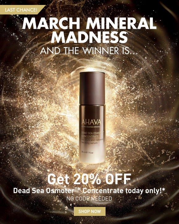 March Mineral Madness  And the winner is……… LAST CHANCE! Get 20% off Dead Sea Osmoter Concentrate today only! NO CODE NEEDED! Shop Now
