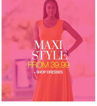 Maxi Style from 39.99 - shop dresses