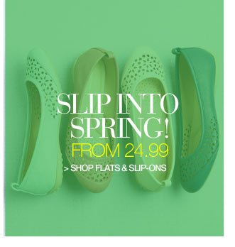 Slip into Spring! from 19.99 - shop flats and slip-ons