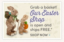 Grab a basket! Our Easter Shop is open and ships FREE. Shop Now