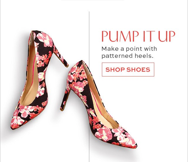 PUMP IT UP | Make a point with patterned heels. | SHOP SHOES
