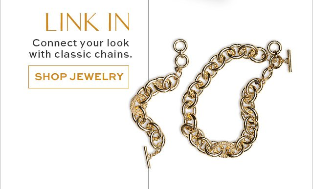 LINK IN   Connect your look with classic chains.   SHOP JEWELRY
