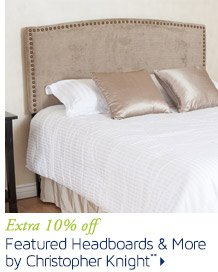 Extra 10% off Featured Headboards & More by Christopher Knight**