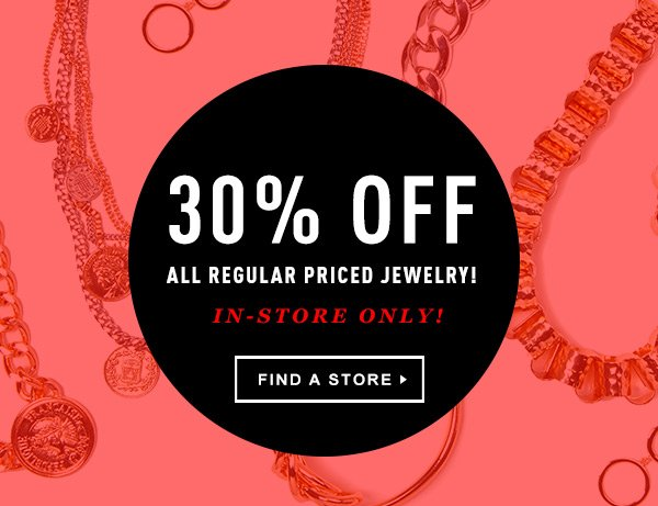 30% Off All Regular Priced Jewelry! In-Store Only!