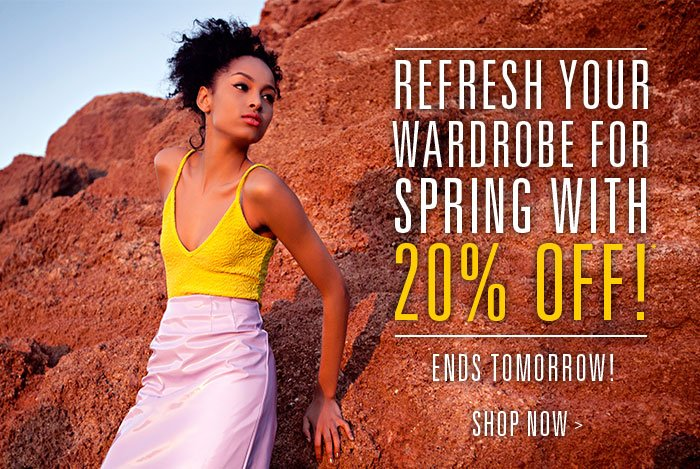 Refresh your wardrobe for spring with 20% off!* Ends Tomorrow! Shop now  >