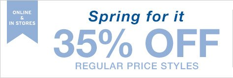ONLINE & IN STORES | Spring for it | 35% OFF REGULAR PRICE STYLES
