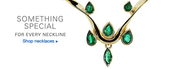 SOMETHING SPECIAL FOR EVERY NECKLINE Shop necklaces