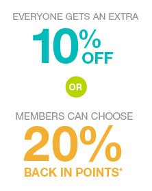 Everyone gets an extra 10% off or members can choose 20% back in points*