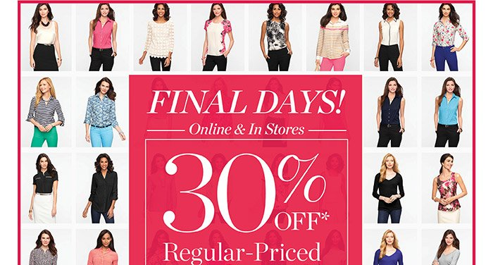 Final Days! Online and in stores. 30% off regular-priced tops. Shop Tops. Find a Store. Includes sweaters, blouses and shirts, also, tees and knits. Prices online reflect discount.