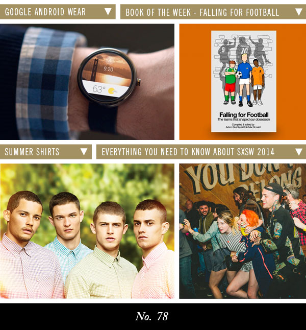 Google Android Wear | Book of the Week - Falling For Football | Summer Shirts | Everything You Need to Know About SXSW 2014