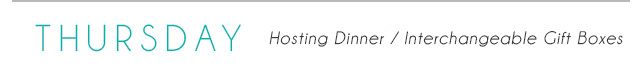 Thursday - Hosting Dinner/Interchangeable Gift Boxes