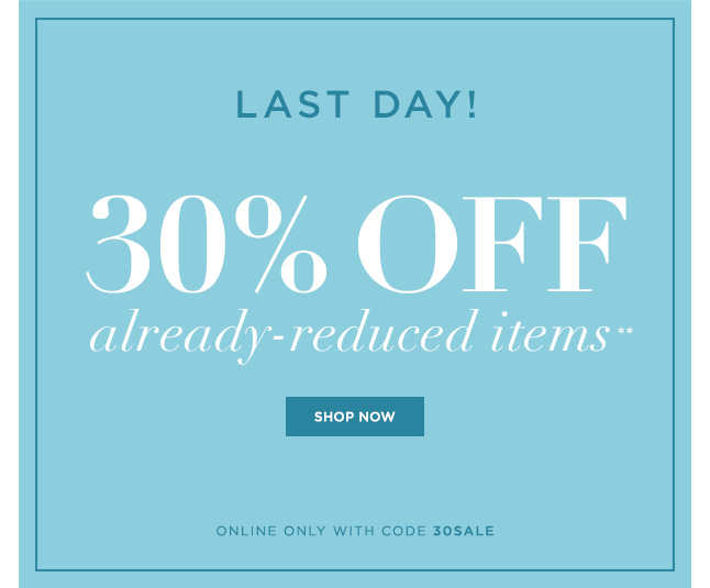 LAST DAY! Online Exclusive: 30% Off Already-Reduced Merchandise!