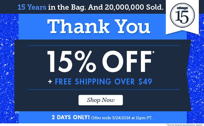 Celebrate eBags 15 Year Anniversary with 15% Off plus 15% Back in Reward Points and Free Shipping Over $49! Shop Now.