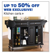 Up to 50% off web exclusive kitchen  carts.