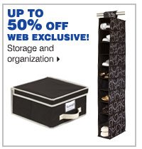 Up to 50% off web exclusive storage and  organization.
