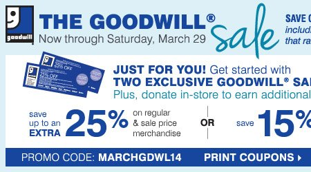 The Goodwill® Sale. Just for you! Get  started with TWO EXCLUSIVE COUPONS. Plus, donate in-store to earn  additional coupons! Save up to an extra 25% on regular and sale price  merchandise OR save 15% on cosmetics & fragrances** Print coupons.