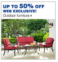 Up to 50% off web exclusive outdoor  furniture.