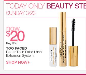 Sunday 3/23 Beauty Steal - TOO FACED Better Than False Lash Extension System - Now $20