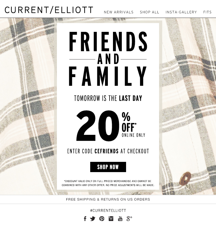 FRIENDS AND FAMILY TOMORROW IS THE LAST DAY 20% OFF ONLINE ONLY ENTER CODE CEFRIENDS AT CHECKOUT SHOP NOW