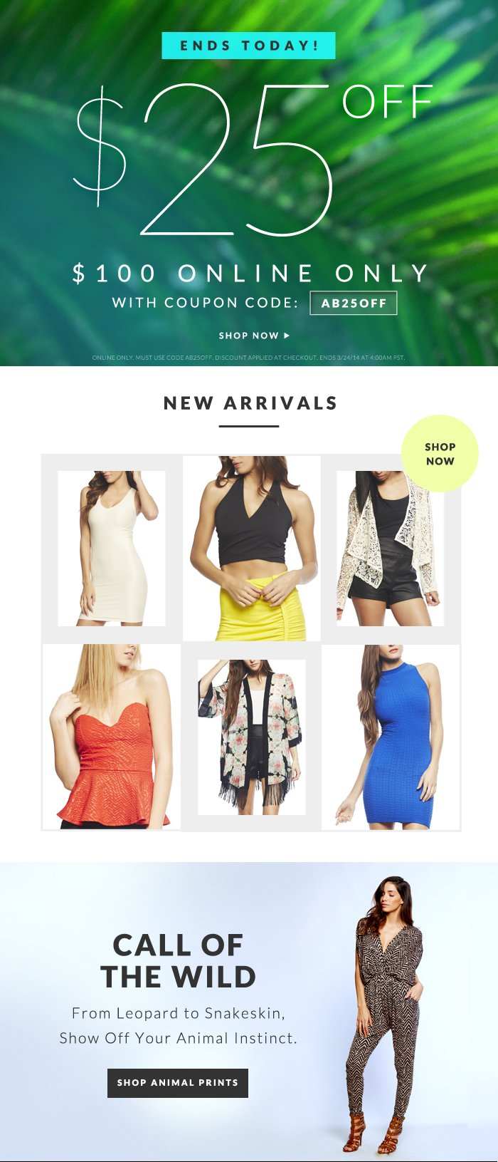 $25 OFF $100 ONLINE ENDS TODAY + NEW ARRIVALS + CALL OF THE WILD