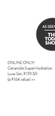 ONLINE ONLY! Ceramide Super-Hydration Luxe Set, $139.50 (a $164 value)