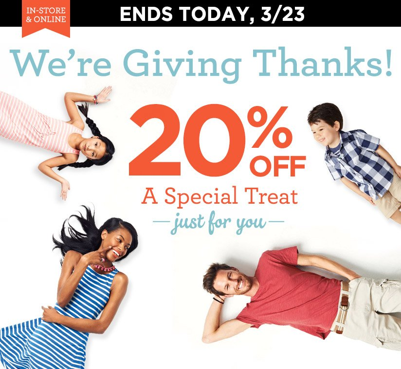 ENDS TODAY, 3/23 | We're Giving Thanks! | 20% OFF A Special Treat just for you