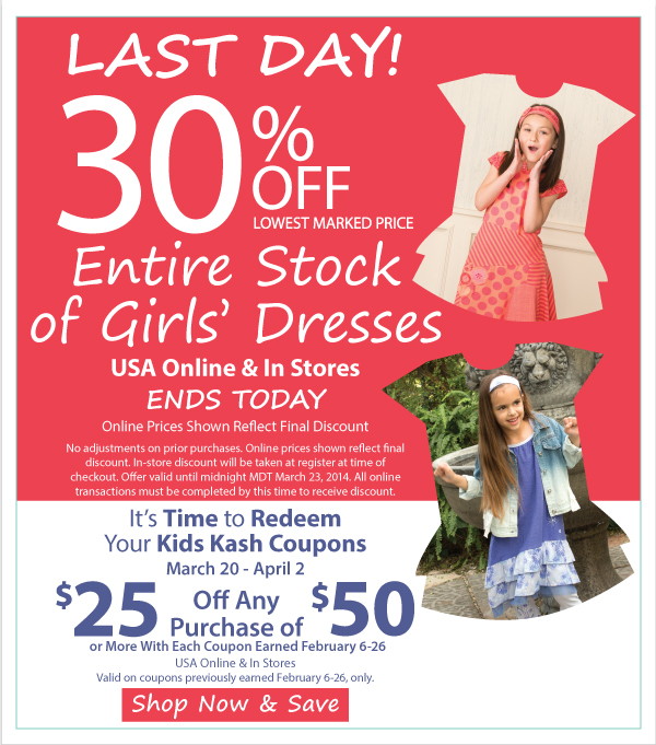 Last Day to Save! 30% Off Entire Stock of Dresses Online & In Stores + It's Time to Redeem Kids Kash Coupons