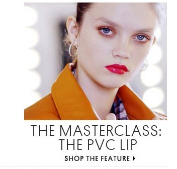 THE MASTERCLASS: THE PVC LIP - SHOP THE FEATURE