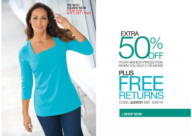 extra 50 percent off your highest priced item when you buy 2 or more plus free returns - code: JLE4721 expires: 3/25/14 - shop now