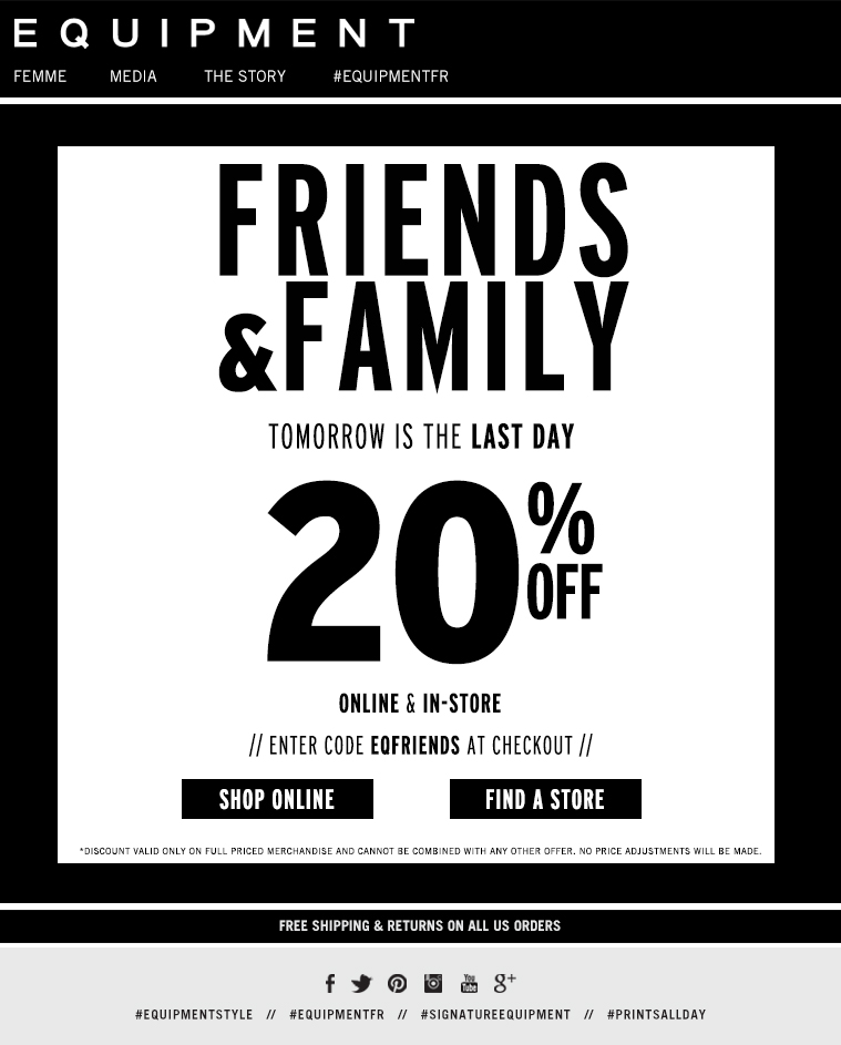 FRIENDS & FAMILY TOMORROW IS THE LAST DAY 20% OFF ONLINE & IN-STORE ENTER CODE EQFRIENDS AT CHECKOUT
